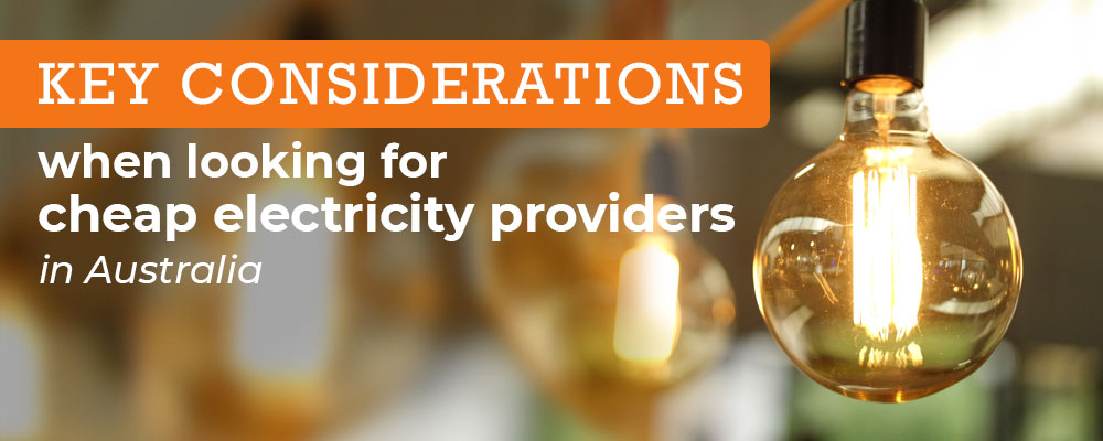 Key considerations when looking for cheap electricity providers in Australia